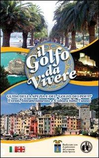 Il golfo da vivere. Guida della Spezia e del Golfo dei Poeti