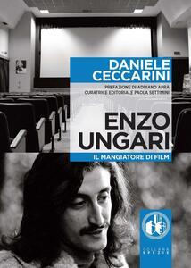 Enzo Ungari. Il mangiatore di film - Daniele Ceccarini - copertina