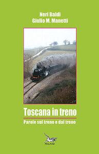 Toscana in treno. Parole sul treno e dal treno