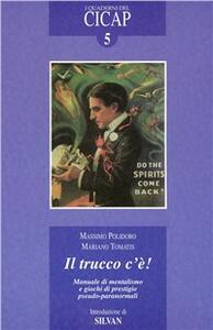 Il trucco c'è! Manuale di mentalismo e giochi di prestigio pseudo-paranormali - Massimo Polidoro,Mariano Tomatis - copertina