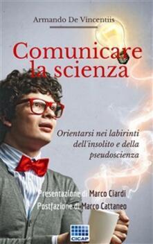 Comunicare la scienza - Armando De Vincentiis - ebook