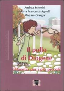 Il pollo di Diogene. Filosofia per i più piccoli - Andrea Scherini,M. Francesca Agnelli,Miryam Giargia - copertina