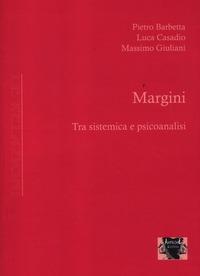 Margini. Tra sistemica e psicoanalisi - Barbetta Pietro Casadio Luca Giuliani Massimo - wuz.it