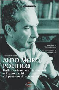 Aldo Moro politico. Dalla Costituente a via Caetani, sviluppo e crisi del pensiero di uno statista - Francesco Saita - copertina
