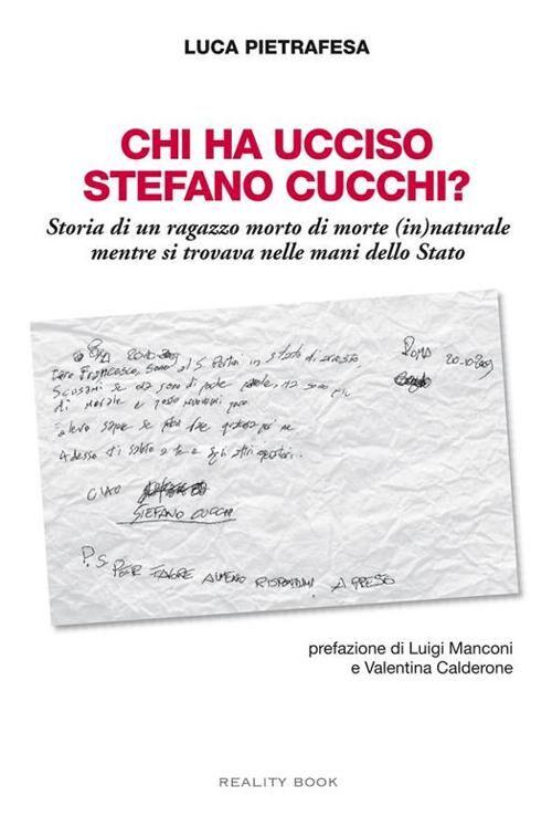 Chi ha ucciso Stefano Cucchi? Storia di un ragazzo morto di morte (in)naturale, mentre si trovava nelle mani dello Stato