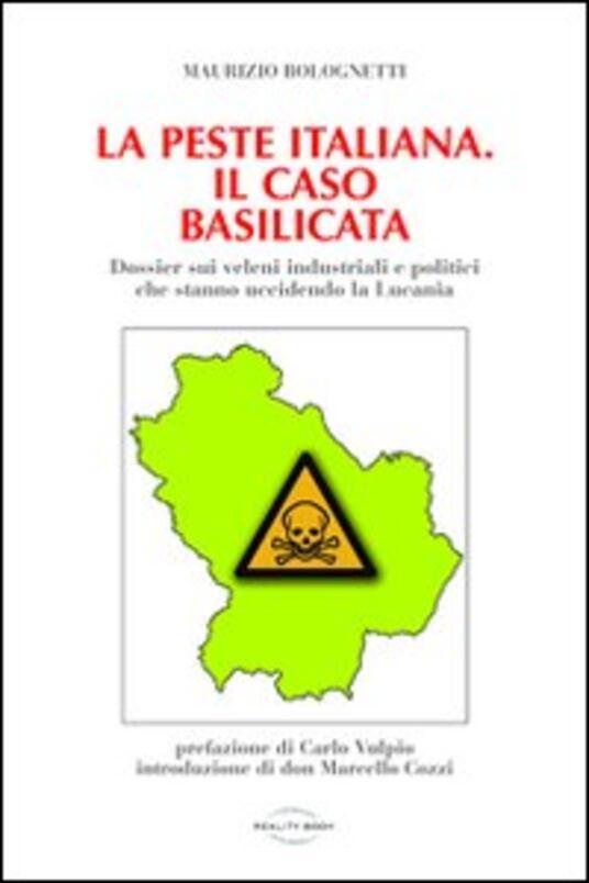 La peste italiana. Il caso Basilicata. Dossier sui veleni industriali e politici che stanno uccidendo la Lucania - Maurizio Bolognetti - copertina