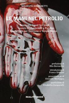 Le mani nel petrolio. Basilicata coast to coast ovvero da Zanardelli a Papaleo passando per Sanremo e Tempa Rossa - Maurizio Bolognetti - copertina