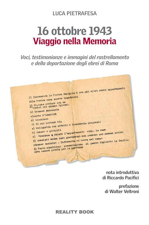 16 ottobre 1943. Viaggio nella memoria. Voci, testimonianze e immagini del rastrellamento e della deportazione degli ebrei a Roma