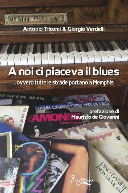 A noi ci piaceva il blues... ovvero tutte le strade portano a Memphis - Giorgio Verdelli,Antonio Tricomi - copertina