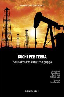 Buchi per terra ovvero cinquanta sfumature di greggio - Maurizio Bolognetti - copertina