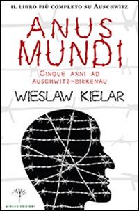 Anus mundi. Cinque anni ad Auschwitz-Birkenau - Kielar Wieslaw - wuz.it