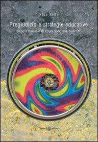 Pregiudizio e strategie educative. Piccolo manuale di educazione alla diversità
