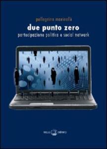 Due punto zero. Partecipazione politica e social network