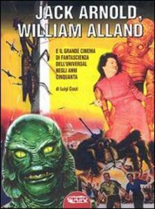 Jack Arnold, William Alland e il grande cinema di fantascienza dell'Universal negli anni Cinquanta