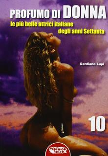 Profumo di donna. Le più belle attrici italiane degli anni Settanta - Gordiano Lupi - copertina
