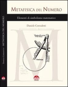 Metafisica del numero. Vol. 1: Elementi di simbolismo matematico. - Daniele Corradetti - copertina