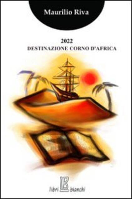 2022 destinazione Corno d'Africa - Maurilio Riva - copertina