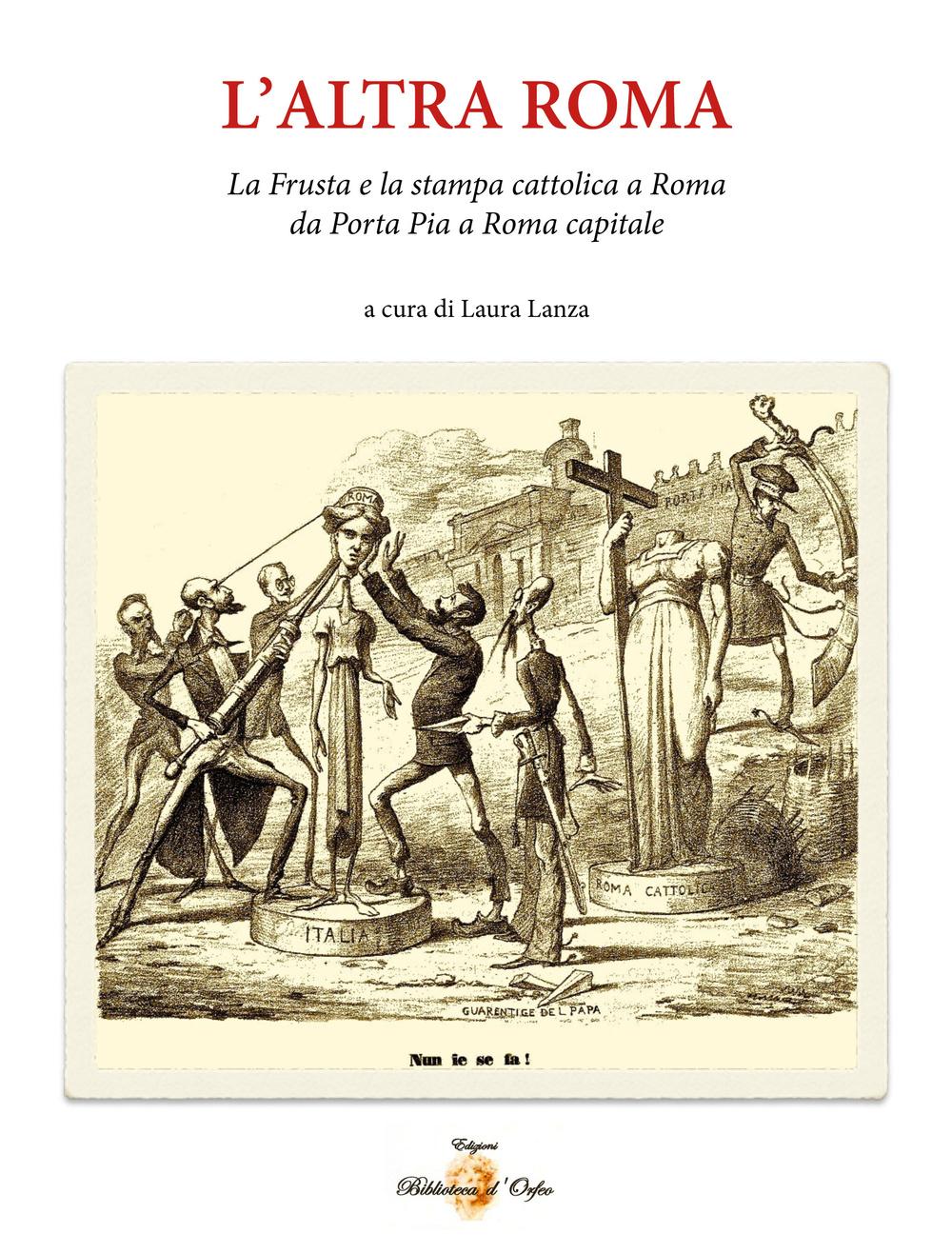 Image of L' altra Roma. La «frusta» e la stampa cattolica a Roma da Porta Pia a Roma capitale