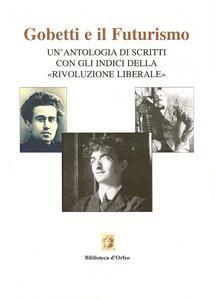 Gobetti e il futurismo. Un'antologia di scritti con gli indici della «Rivoluzione liberale»