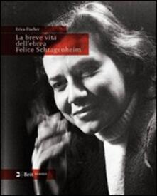 La breve vita dellebrea Felice Schragenheim (Berlino 1922-Bergen-Belsen 1945). Ediz. italiana e tedesca.pdf