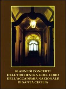 80 anni di concerti dell'orchestra e del coro dell'Accademia Nazionale di Santa Cecilia