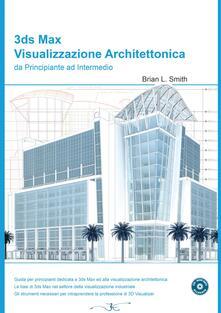 3DS Max visualizzazione architettonica da principiante ad intermedio. Con CD-ROM.pdf