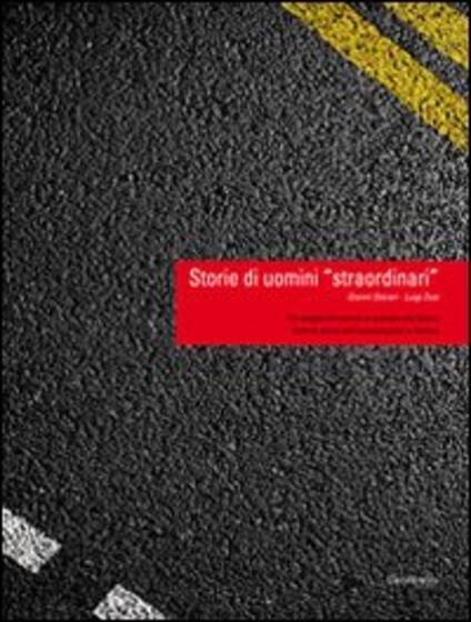 Storie di uomini «straordinari». Un viaggio tra uomini e aziende che hanno fatto la storia dell'autotrasporto a Verona - Gianni Storari,Luigi Zusi - copertina