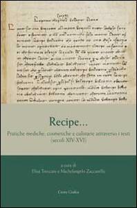 Recipe... Pratiche mediche, cosmetiche e culinarie attraverso i testi (secoli XIV-XVI)