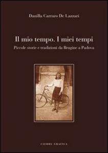 Il mio tempo. I miei tempi. Piccole storie e tradizioni da Brugine a Padova