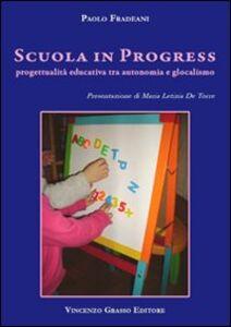 Scuola in progress. Progettualità educativa tra autonomia e glocalismo