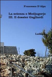La scienza e Medjugorje. Vol. 3: Il dossier Gagliardi.