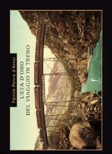 Ipabsantonioabatetrino.it L' età d'oro del viaggio in treno. Ediz. illustrata Image