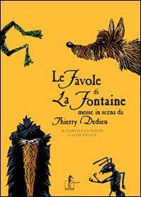 Le favole di La Fontaine messe in scena da Thierry Dedieu. Il corvo e la volpe e altre favole