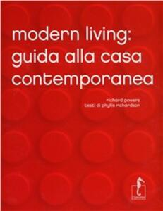 Modern Living. Guida alla casa contemporanea. Ediz. illustrata