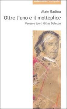 Oltre luno e il molteplice. Pensare (con) Gilles Deleuze.pdf