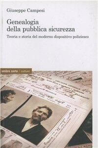 Genealogia della pubblica sicurezza. Teoria e storia del moderno dispositivo poliziesco
