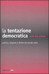 La tentazione democratica. Politica, religione e diritto nel mondo arabo