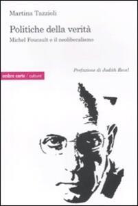 Politiche della verità. Michel Foucault e il neoliberalismo