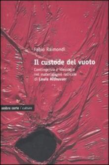 Il custode del vuoto. Contingenza e ideologia nel materialismo radicale di Louis Althusser - Fabio Raimondi - copertina