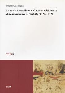 La società castellana nella patria del Friuli: il dominium dei di Castello (1322-1532)
