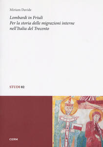 Lombardi in Friuli. Per la storia delle migrazioni interne nell'Italiadel Trecento