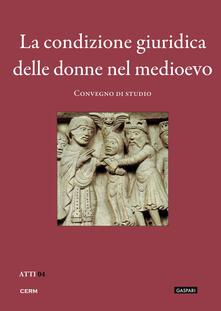 La condizione giuridica delle donne nel Medioevo. Convegno di studio (Trieste, 23 novembre 2010) - copertina