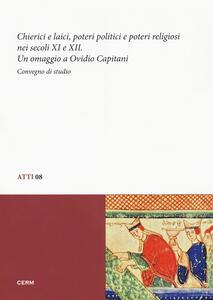 Chierici e laici, poetri politici e poteri religiosi nei secoli XI e XII. Un omaggio a Ovidio Capitani