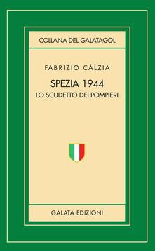 Spezia 1944. Lo scudetto dei pompieri - Fabrizio Calzia - copertina