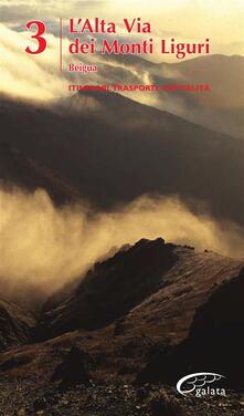 Alta via dei monti Liguri. Vol. 3 - Fabrizio Càlzia,Dario Ottonello - ebook