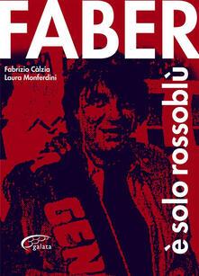 Faber è solo rossoblù - Fabrizio Calzia,Laura Monferdini - ebook