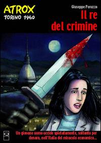 Il Il re del crimine. Atrox Torino 1960 - Peruzzo Giuseppe Baccinelli Emmanuele - wuz.it