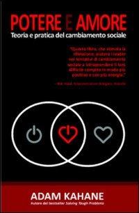 Potere e amore. Teoria e pratica del cambiamento sociale - Kahane Adam - wuz.it