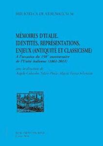 Mémoire d'Italie. Identités, représentations, enjeux (antiquité et classicisme). À l'occasion du 150 anniversaire de l'unité italienne (1861-2011). Ediz. italiana