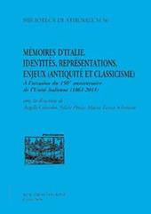 M moire d'Italie. Identit s, repr sentations, enjeux (antiquit  et classicisme). a l'occasion du 150 anniversaire de l'unit  italienne (1861-2011). Ediz. italiana